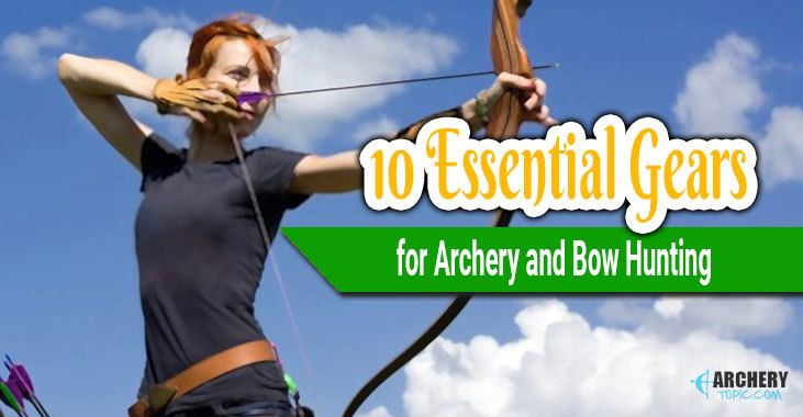 10 essential gears for Archery and Bow Hunting