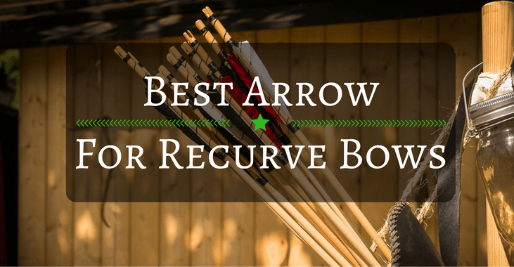 Best Arrow for Recurve Bows (2019 Updated) - Archery Topic