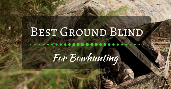 5 Best Ground Blind For Bowhunting Reviews (2019 Guide)