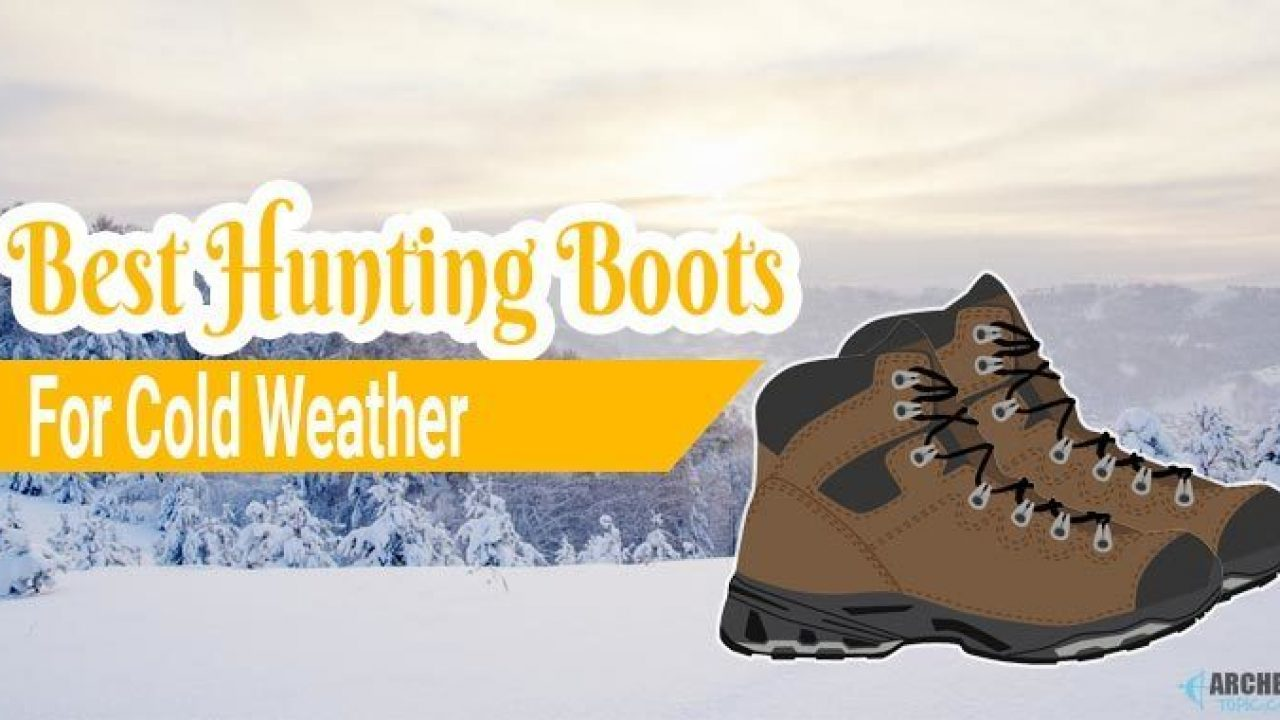 5 Best Hunting Boots For Cold Weather (2019 Guide and Reviews)
