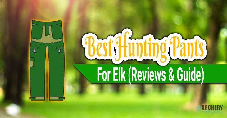 best hunting pants for elk and deer