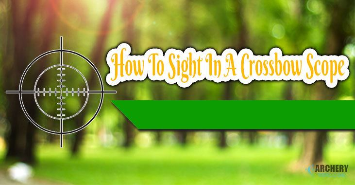 How to sight in a crossbow scope