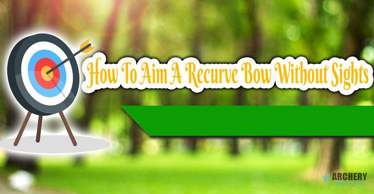 How to aim a recurve bow without sights